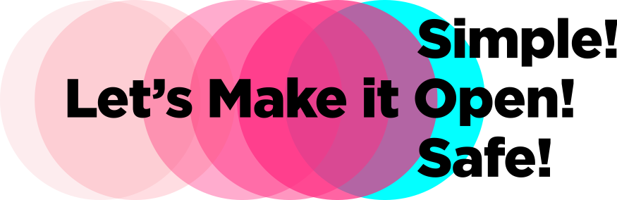 let's make it simple! open! safe!